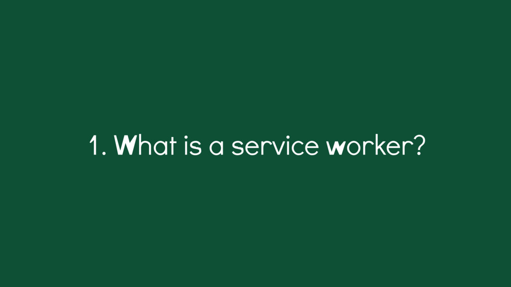 1. What is a service worker?