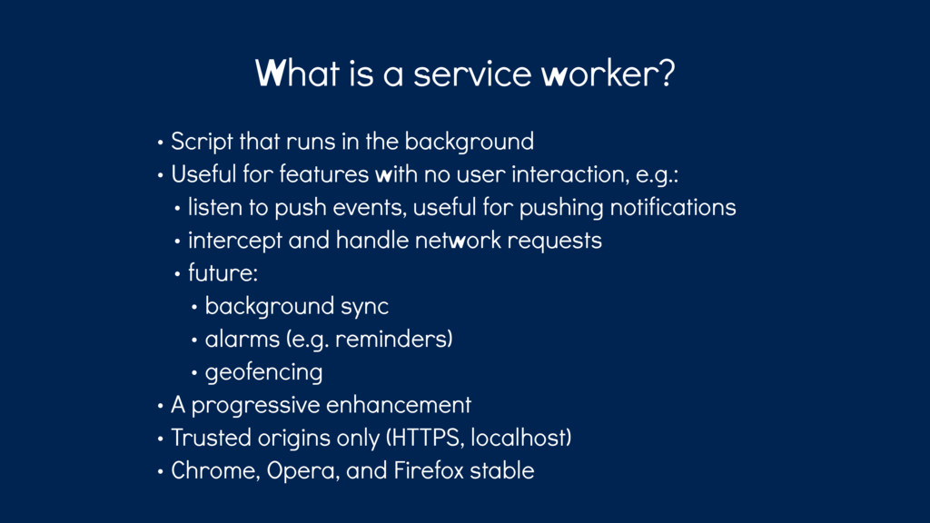 What is a service worker? • Script that runs in...