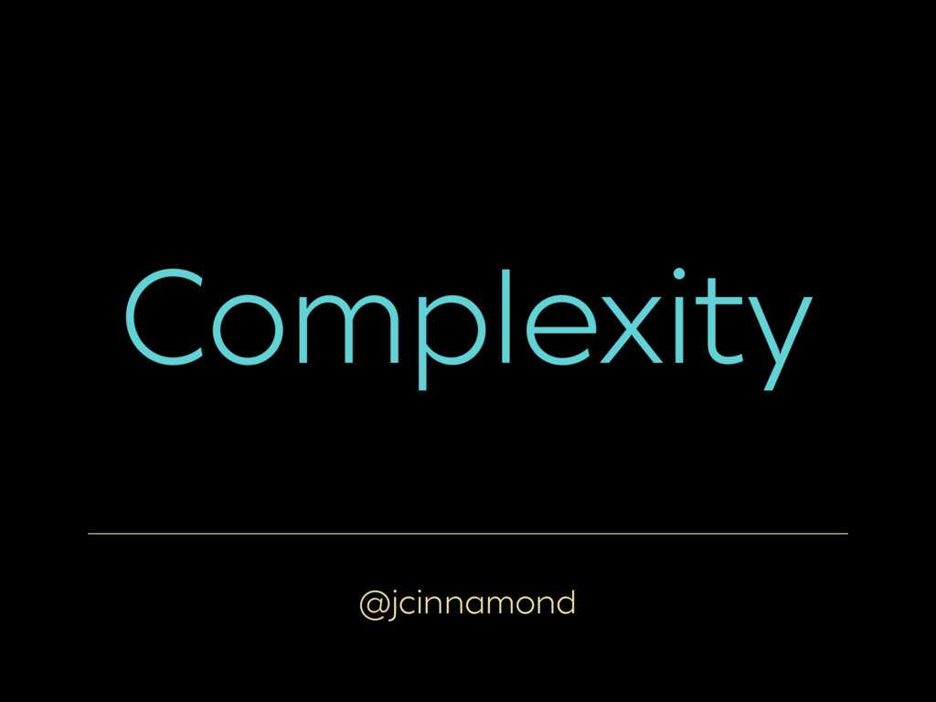 @jcinnamond Complexity