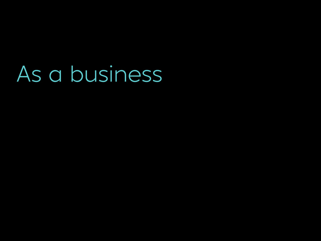 As a business