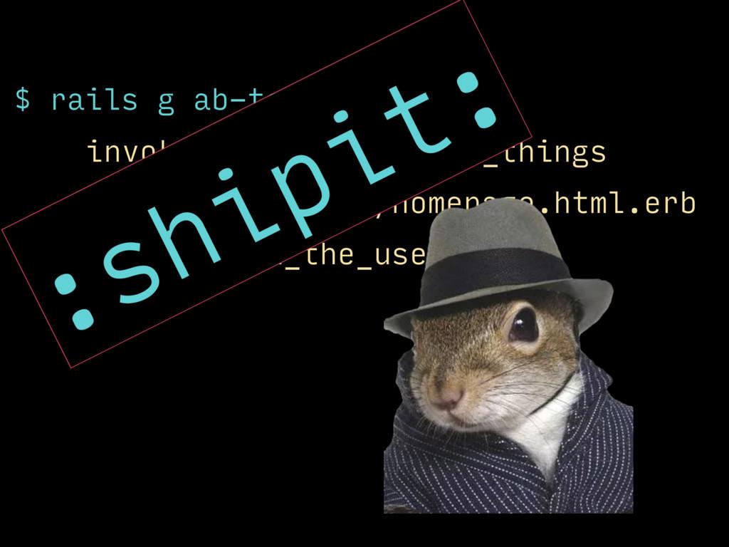rails g ab-testing:init invoke ab_test_all_the_...