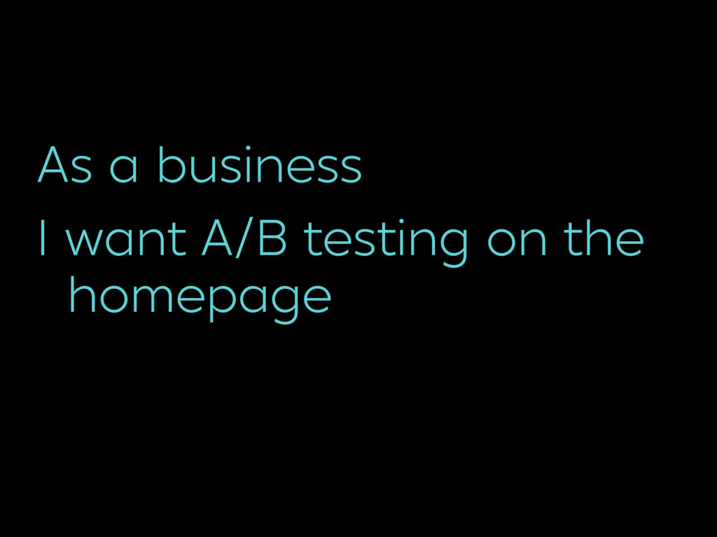 As a business I want A/B testing on the 