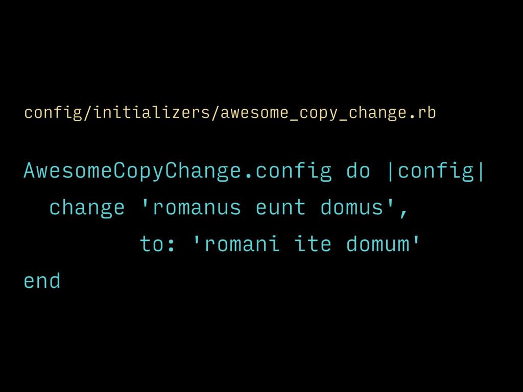AwesomeCopyChange.config do  config  change 'ro...