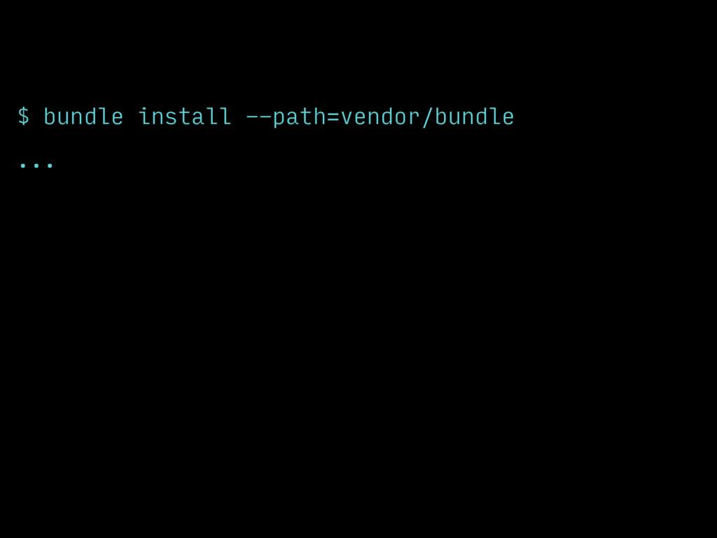 $ bundle install --path=vendor/bundle ...