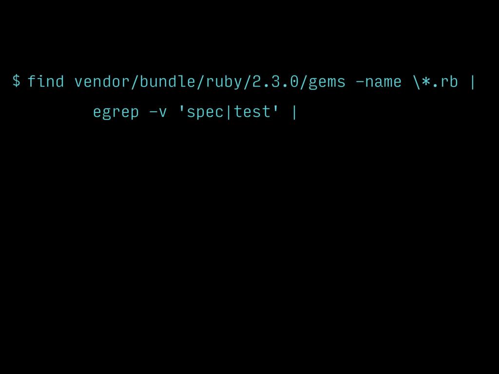 $ find vendor/bundle/ruby/2.3.0/gems -name \*.r...
