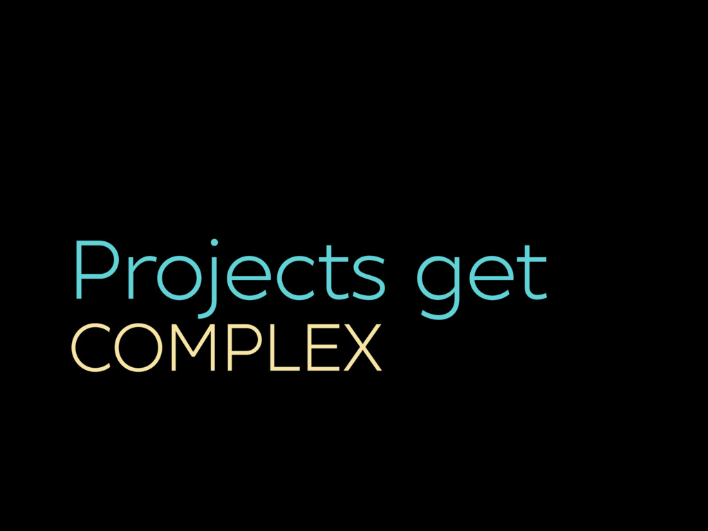 Projects get COMPLEX
