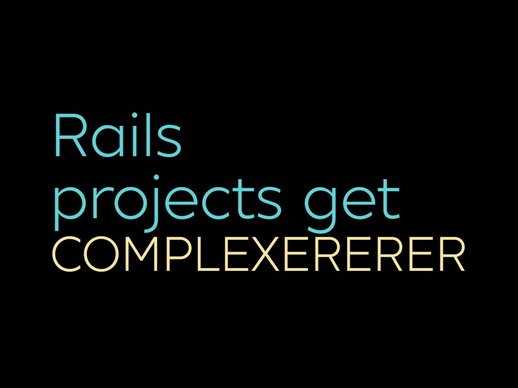 Rails projects get COMPLEXERERER