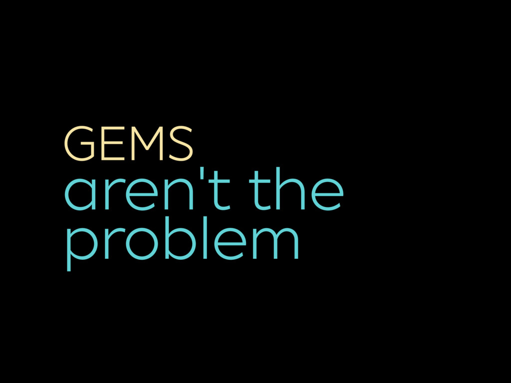 GEMS aren't the problem