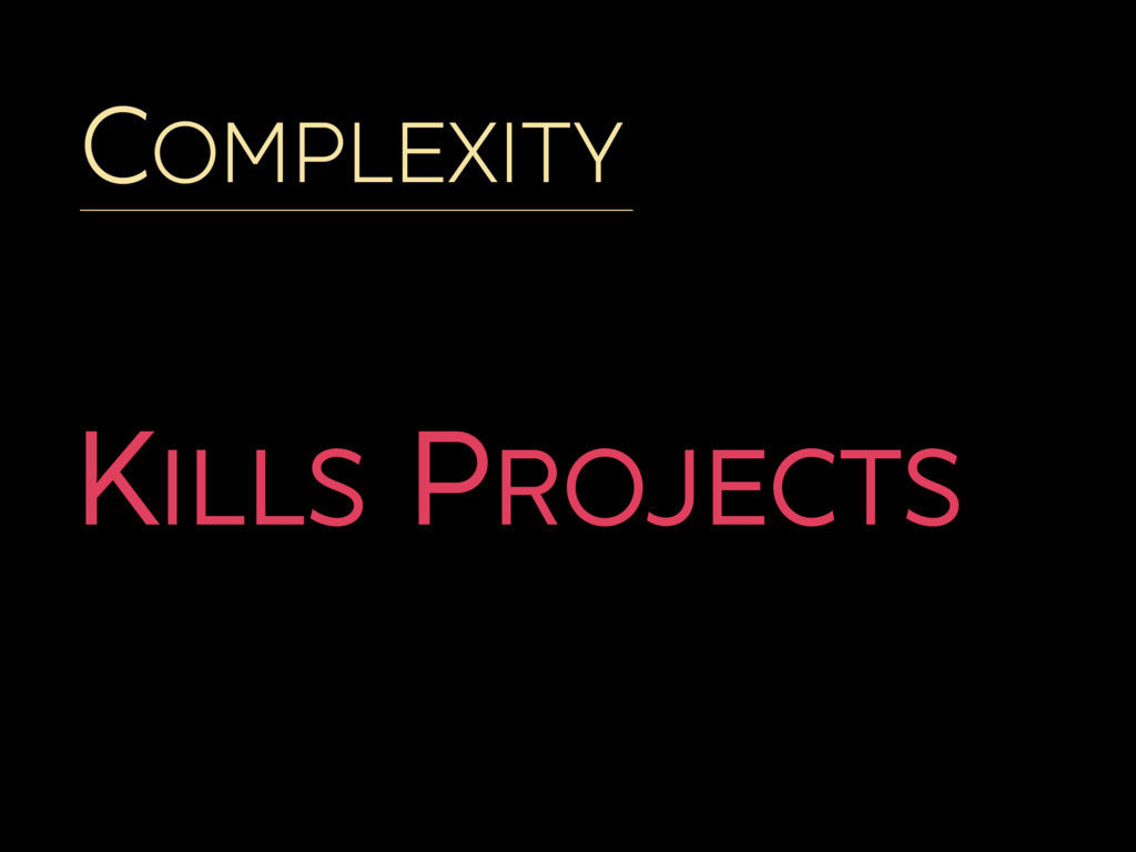 COMPLEXITY KILLS PROJECTS