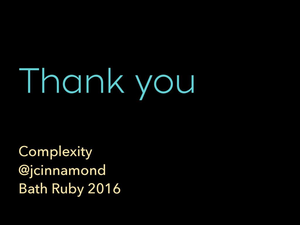 Thank you Complexity @jcinnamond Bath Ruby 2016