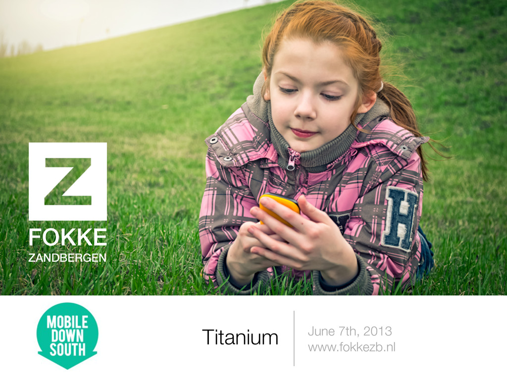 June 7th, 2013 www.fokkezb.nl Titanium FOKKE ZA...