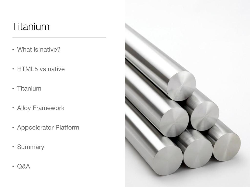 • What is native? • HTML5 vs native • Titanium ...