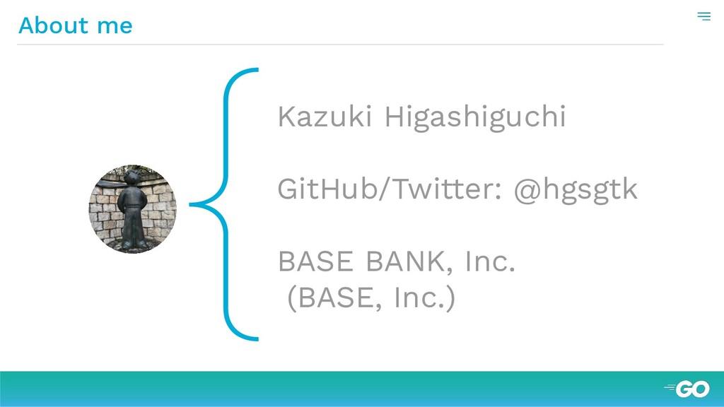 { About me Kazuki Higashiguchi GitHub/Twitter: ...