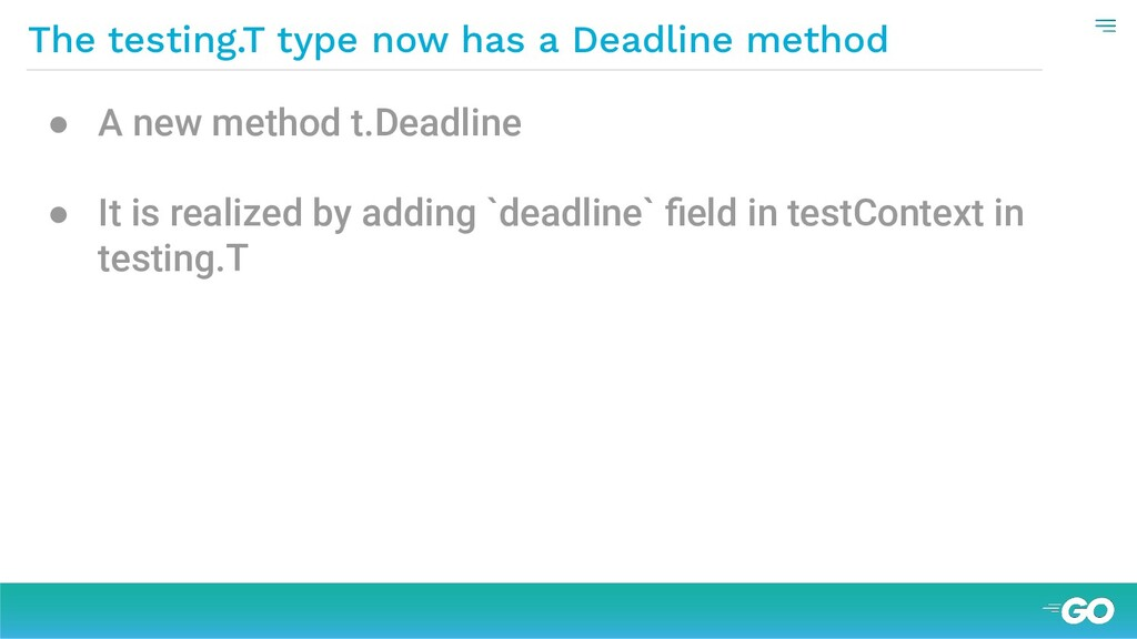 The testing.T type now has a Deadline method ● ...