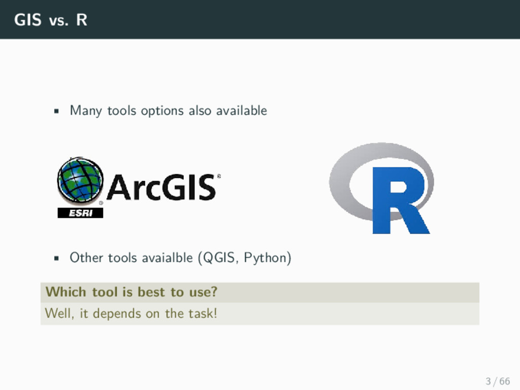 GIS vs. R • Many tools options also available •...
