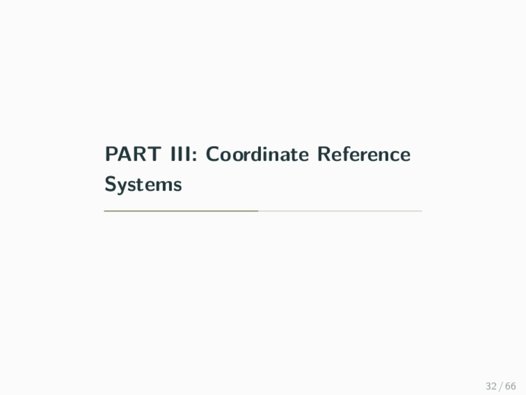 PART III: Coordinate Reference Systems 32 / 66