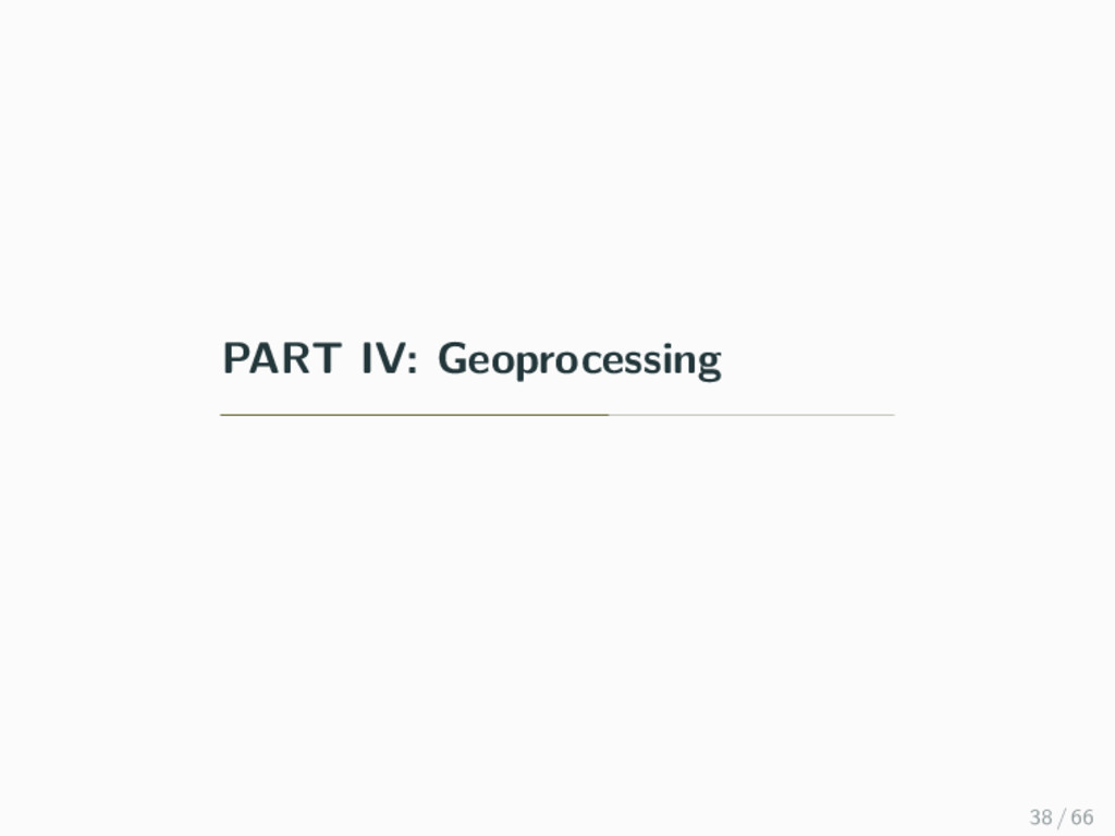 PART IV: Geoprocessing 38 / 66