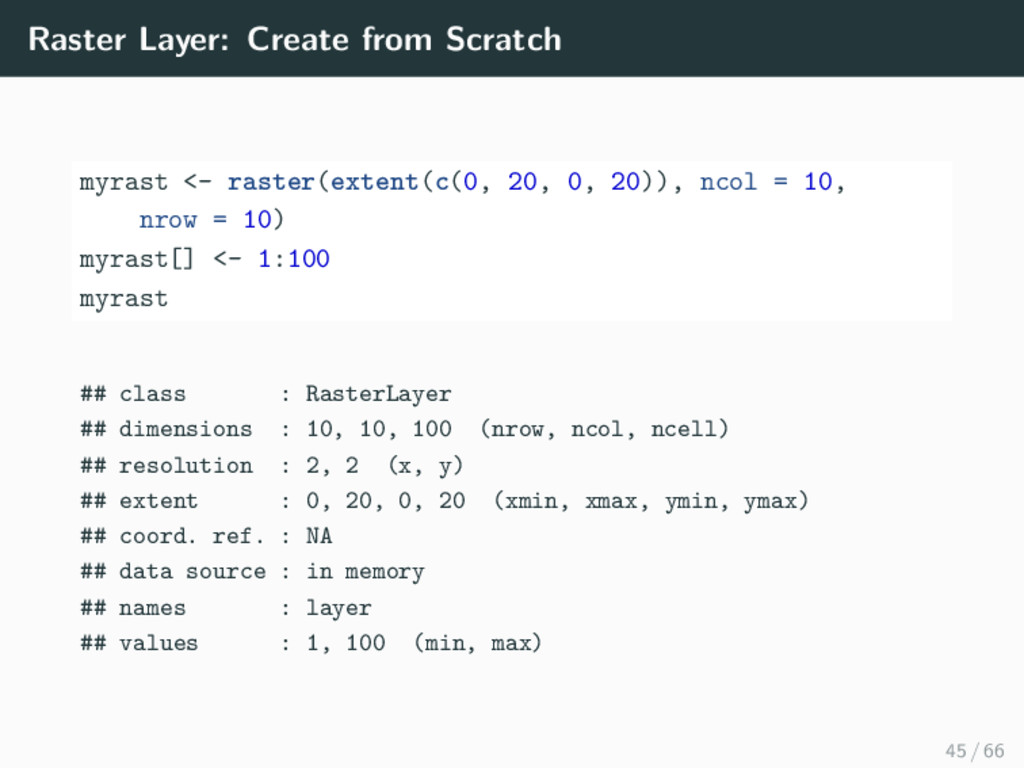 Raster Layer: Create from Scratch myrast <- ras...