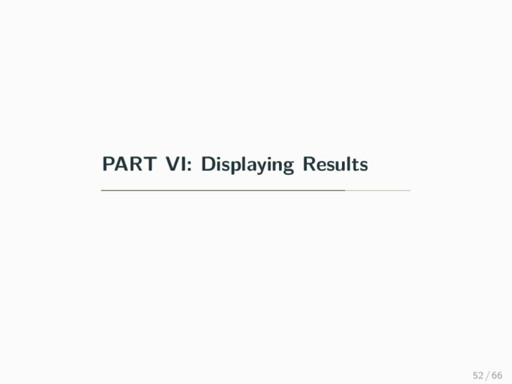 PART VI: Displaying Results 52 / 66