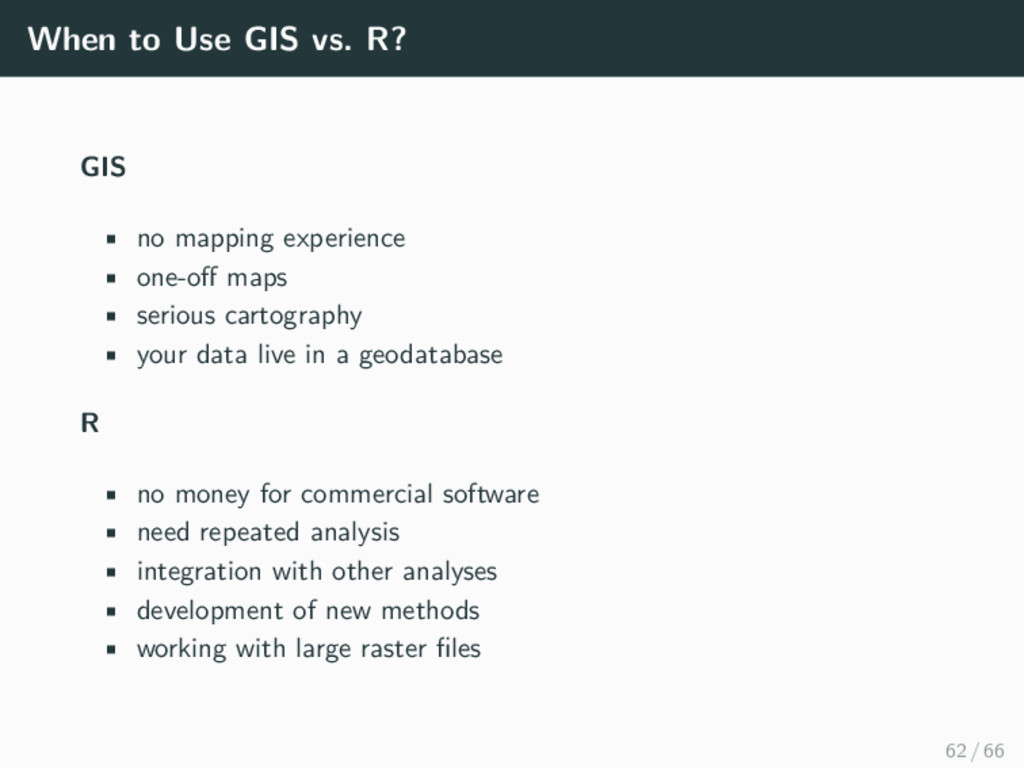 When to Use GIS vs. R? GIS • no mapping experie...