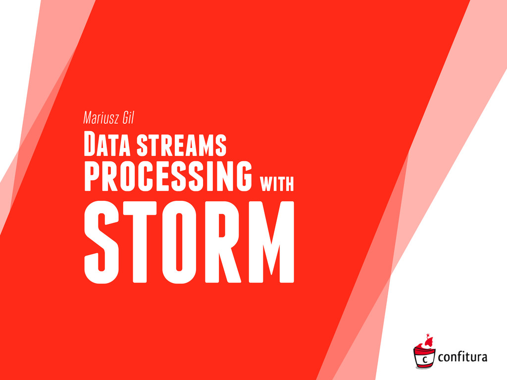 Data streams processing with STORM Mariusz Gil