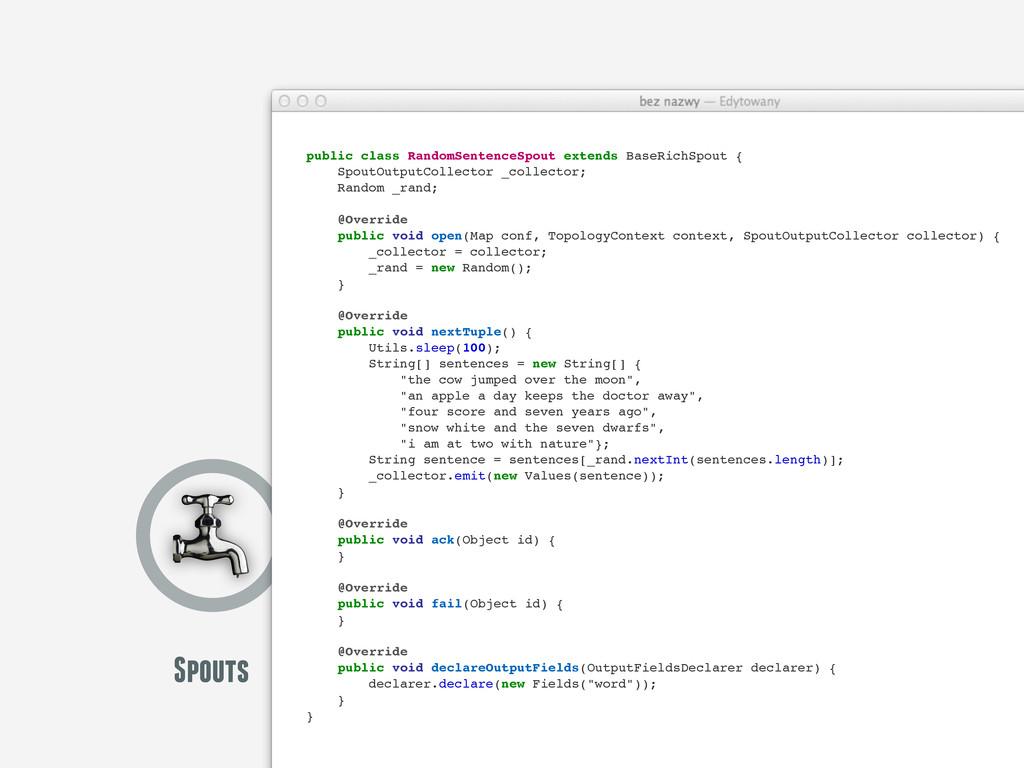 Spouts public class RandomSentenceSpout extends...