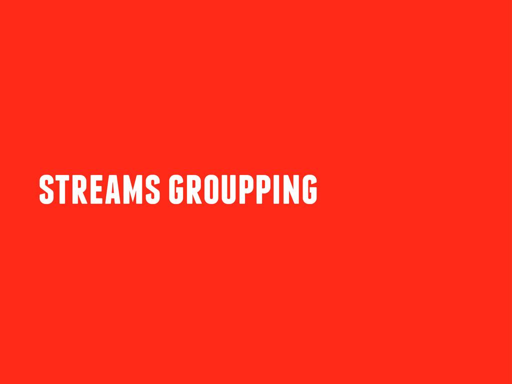 streams groupping