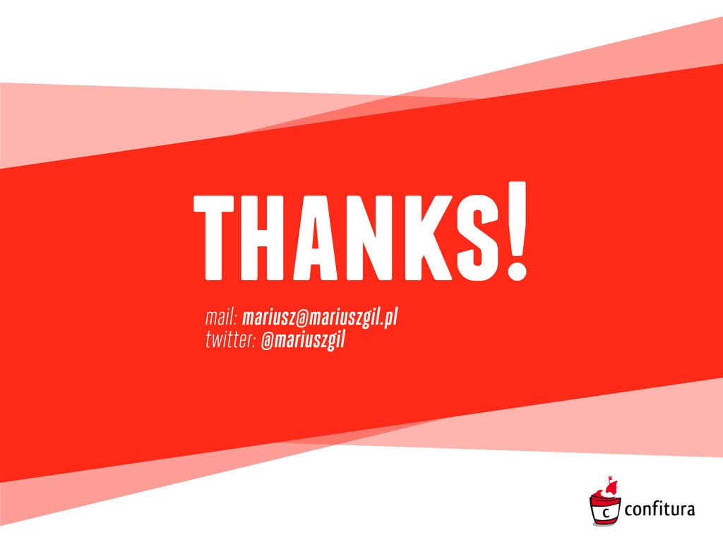 thanks! mail: mariusz@mariuszgil.pl twitter: @m...