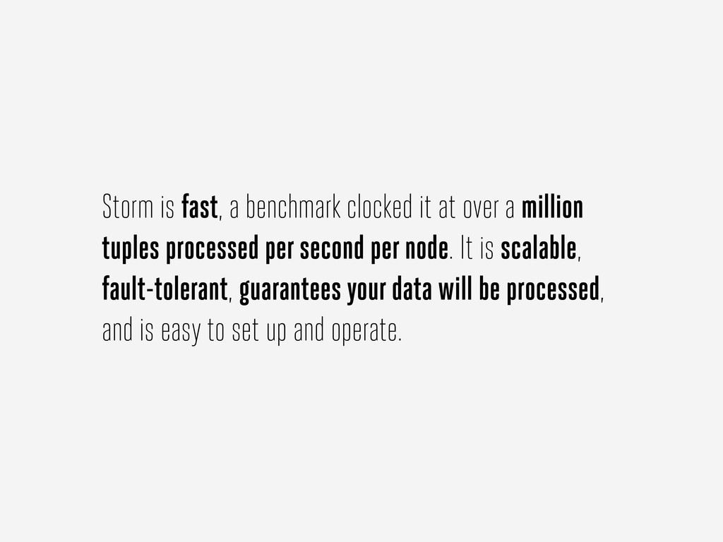 Storm is fast, a benchmark clocked it at over a...