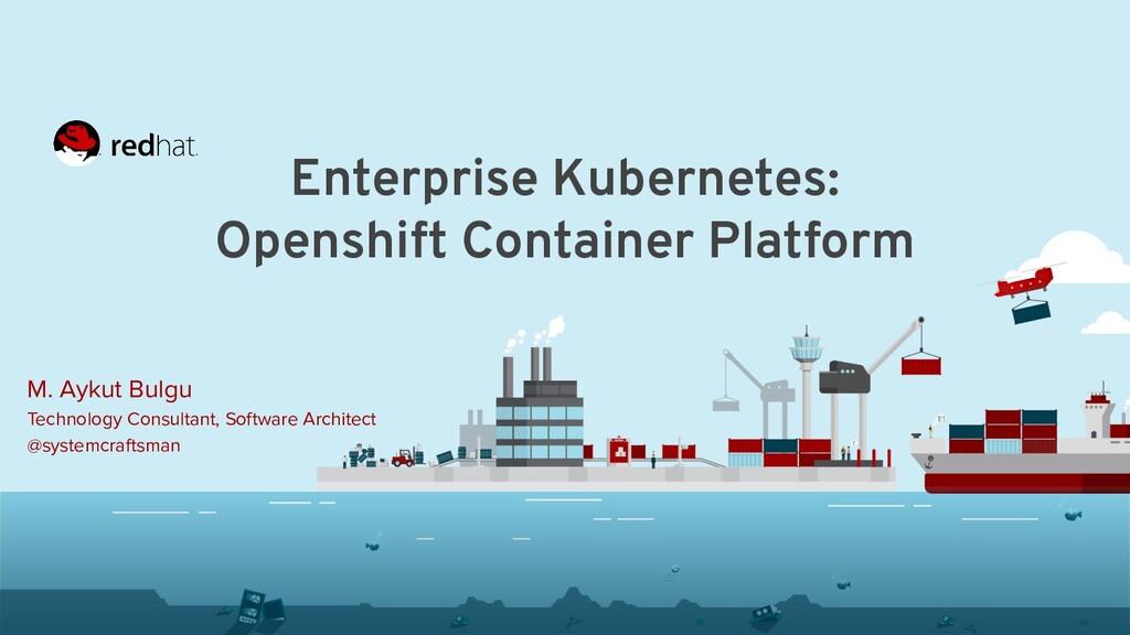 Enterprise Kubernetes: Openshift Container Plat...