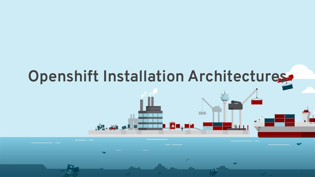 Openshift Installation Architectures