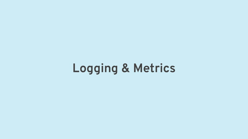 Logging & Metrics