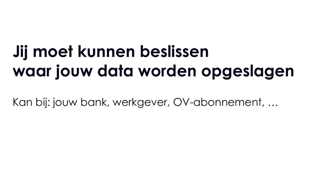 Jij moet kunnen beslissen waar jouw data worden...