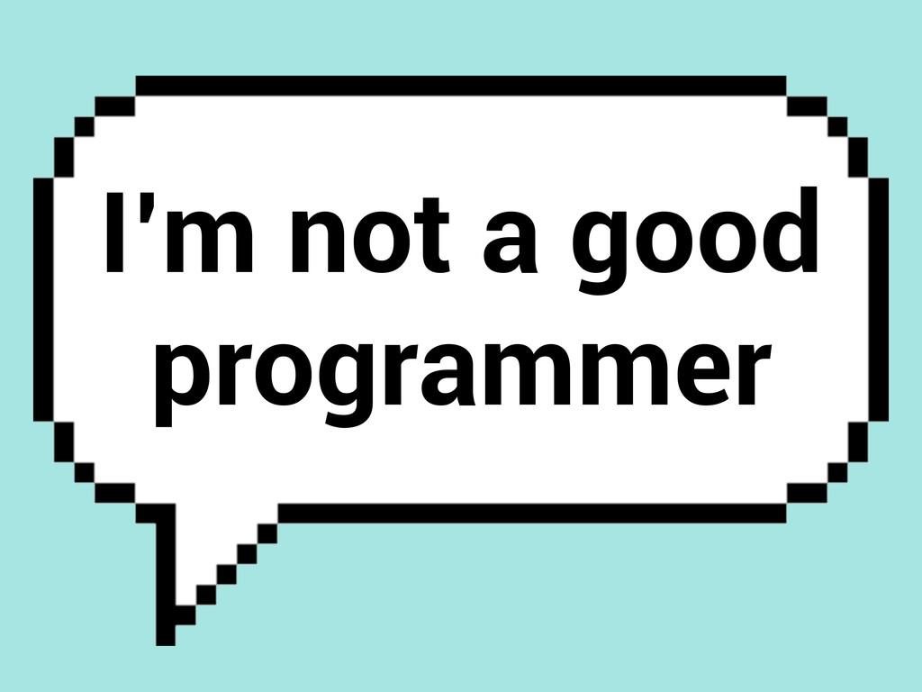 I'm not a good programmer