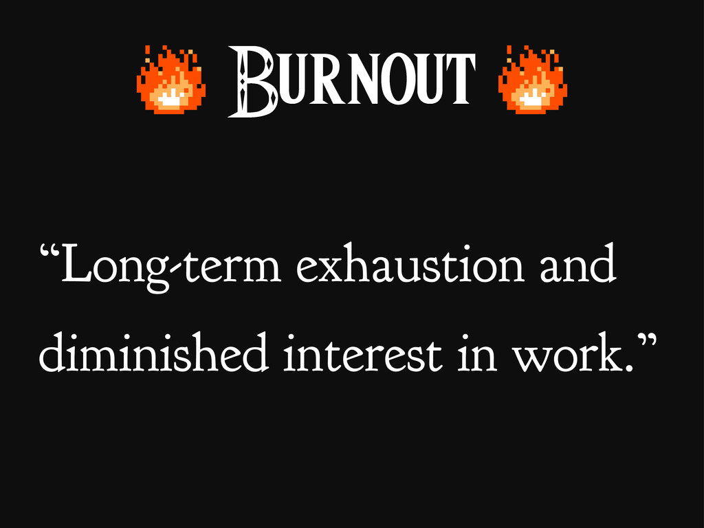 "Burnout ""Long-term exhaustion and diminished in..."
