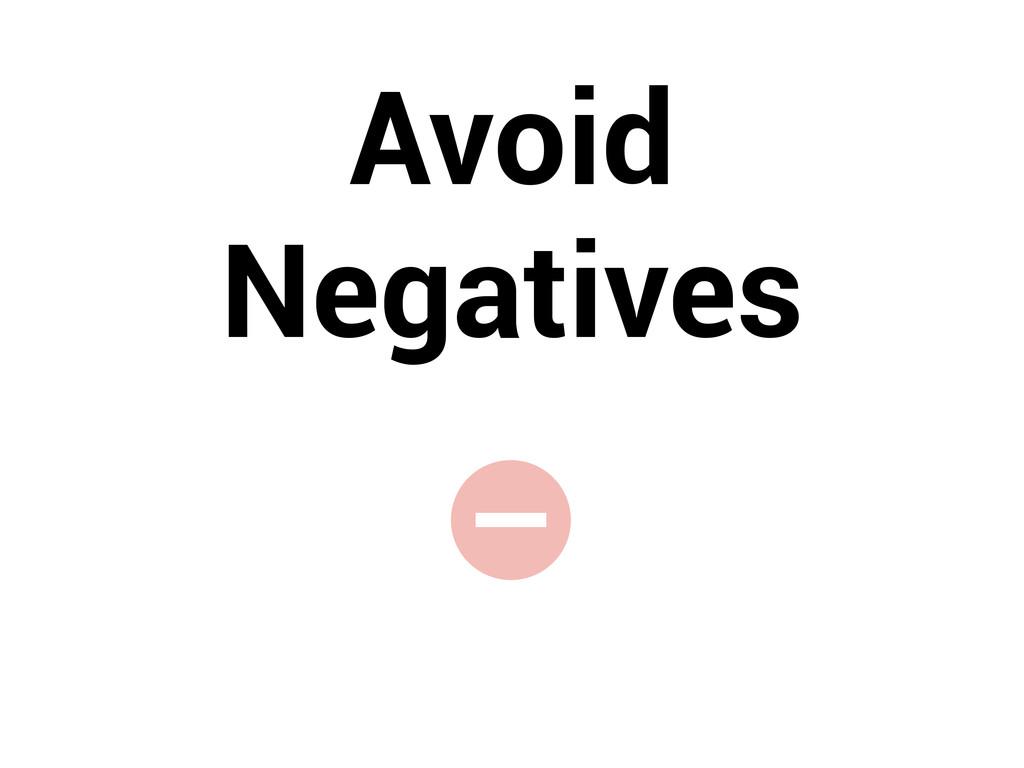 Avoid Negatives -