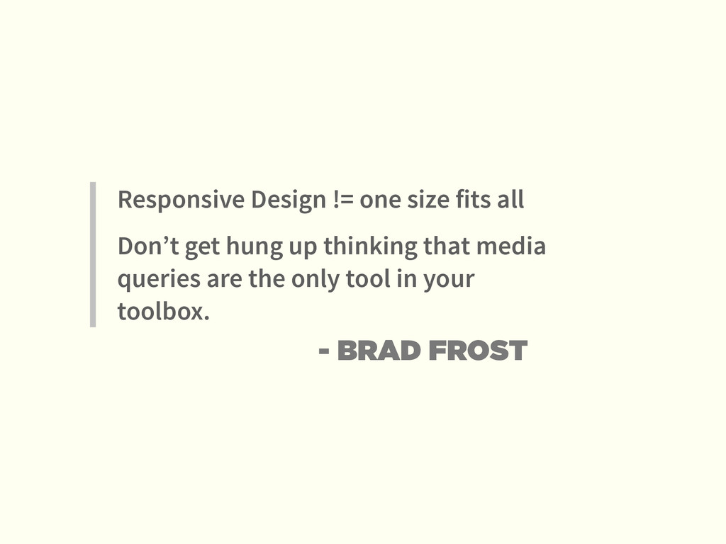 Responsive Design != one size fits all Don't ge...