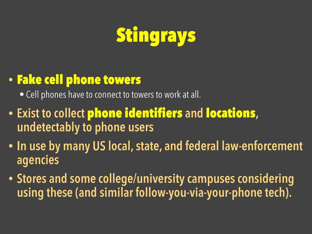 Stingrays • Fake cell phone towers   • Cell pho...
