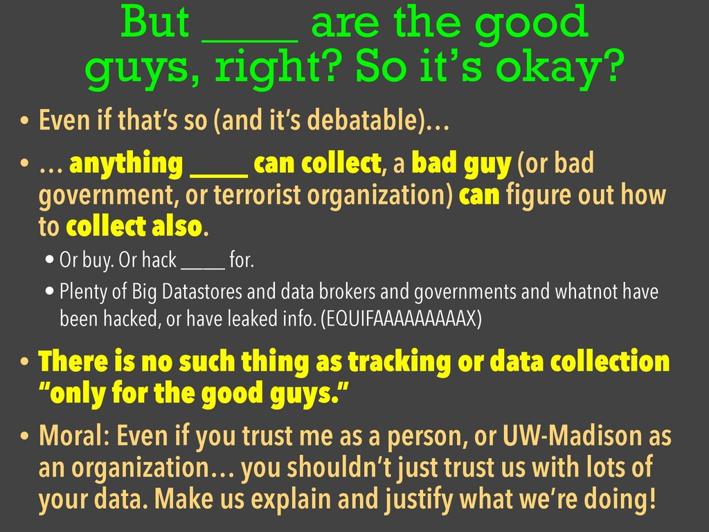 But ____ are the good guys, right? So it's okay...