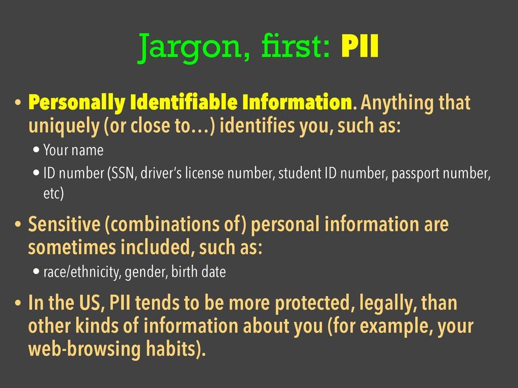 Jargon, fi rst: PII • Personally Identi fi able...