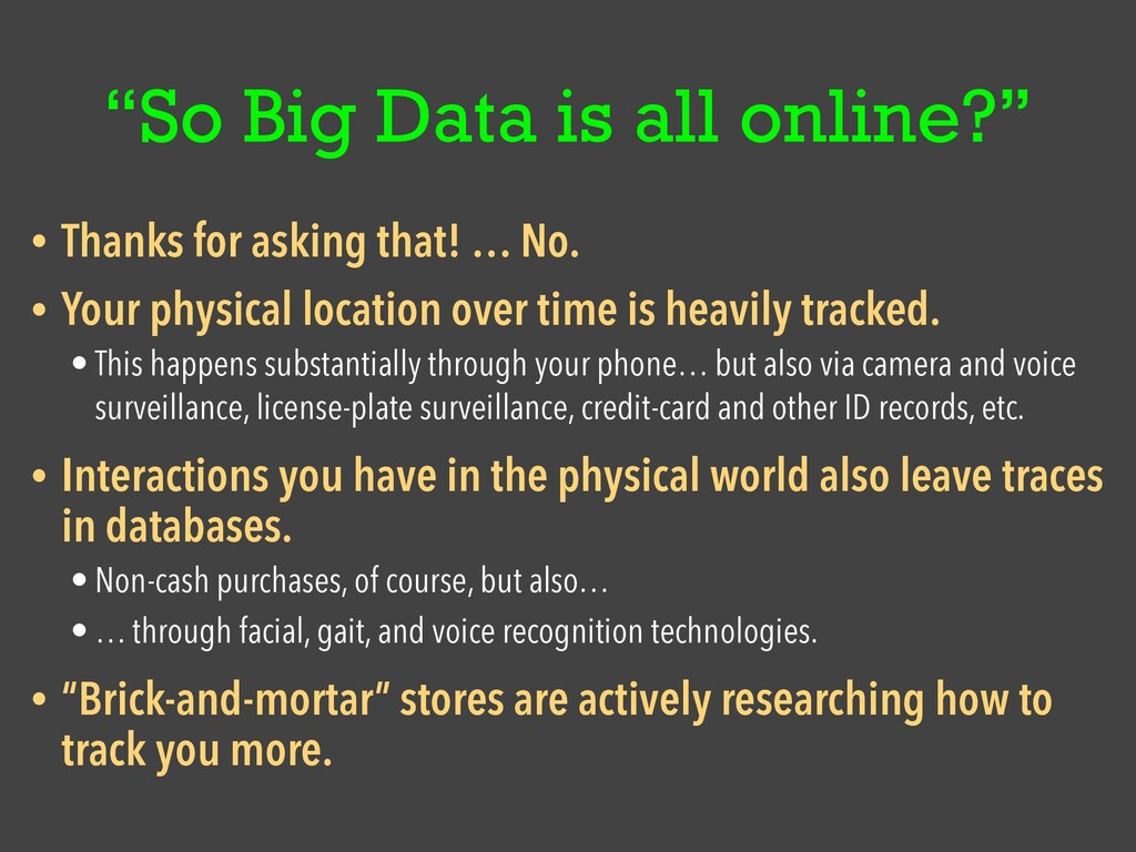 """""""So Big Data is all online?"""" • Thanks for askin..."""