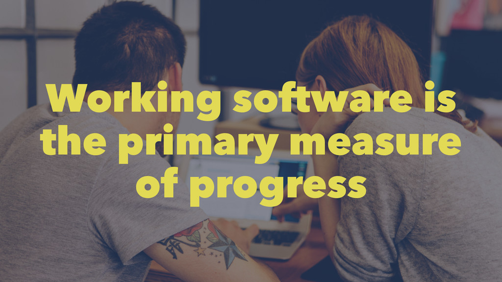 Working software is the primary measure of prog...