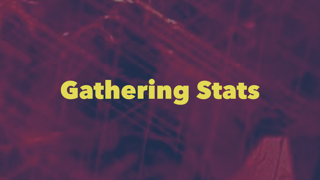 Gathering Stats