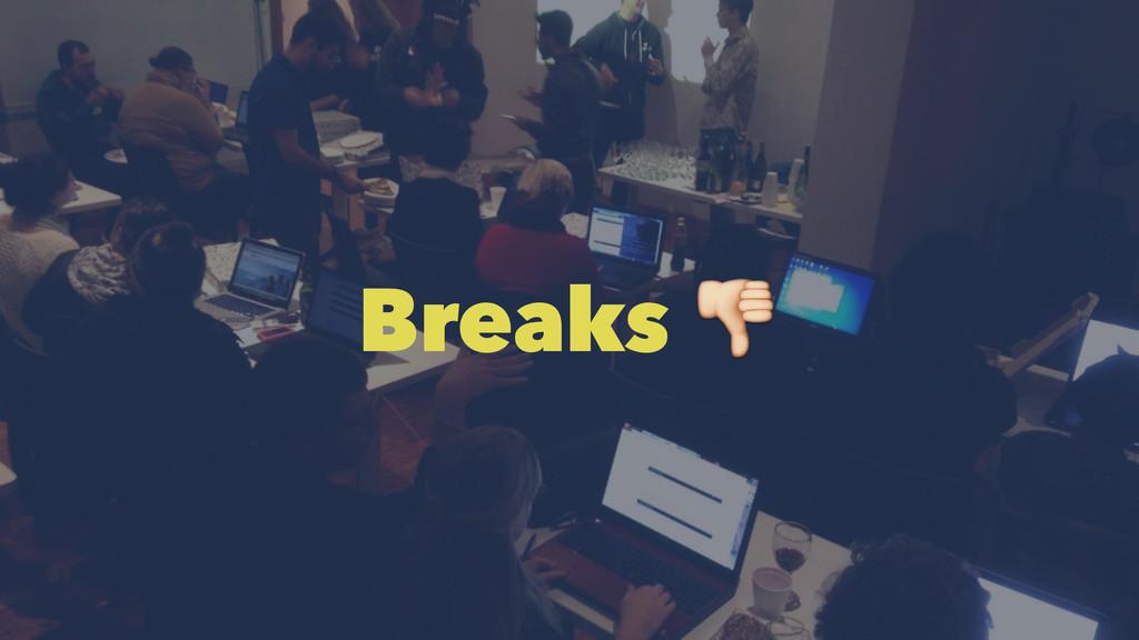 Breaks !