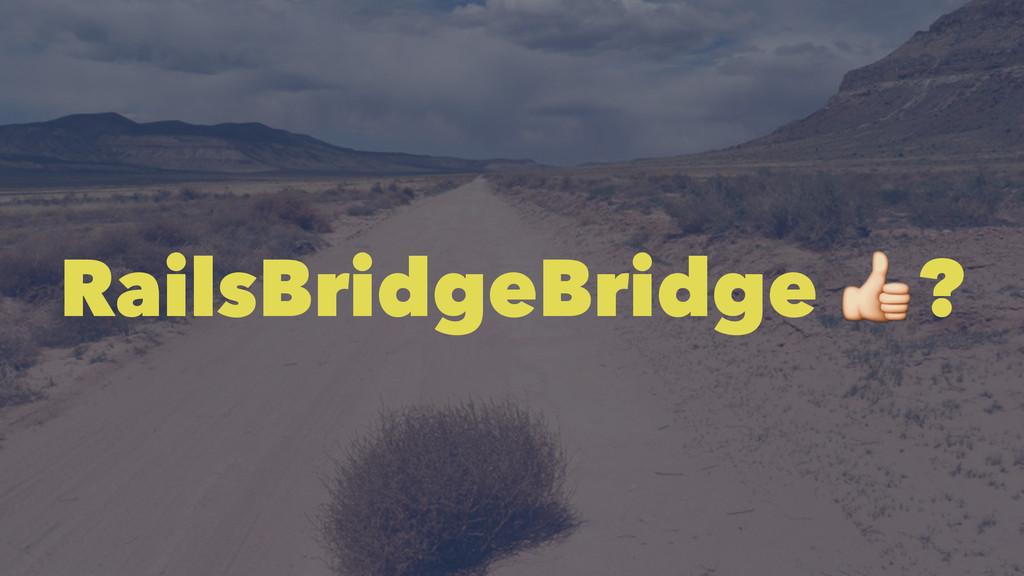 RailsBridgeBridge !?