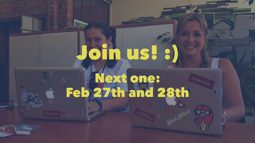 Join us! :) Next one: Feb 27th and 28th