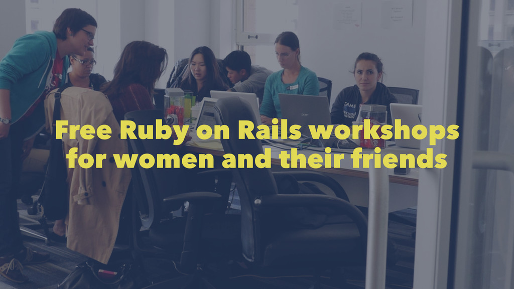 Free Ruby on Rails workshops for women and thei...