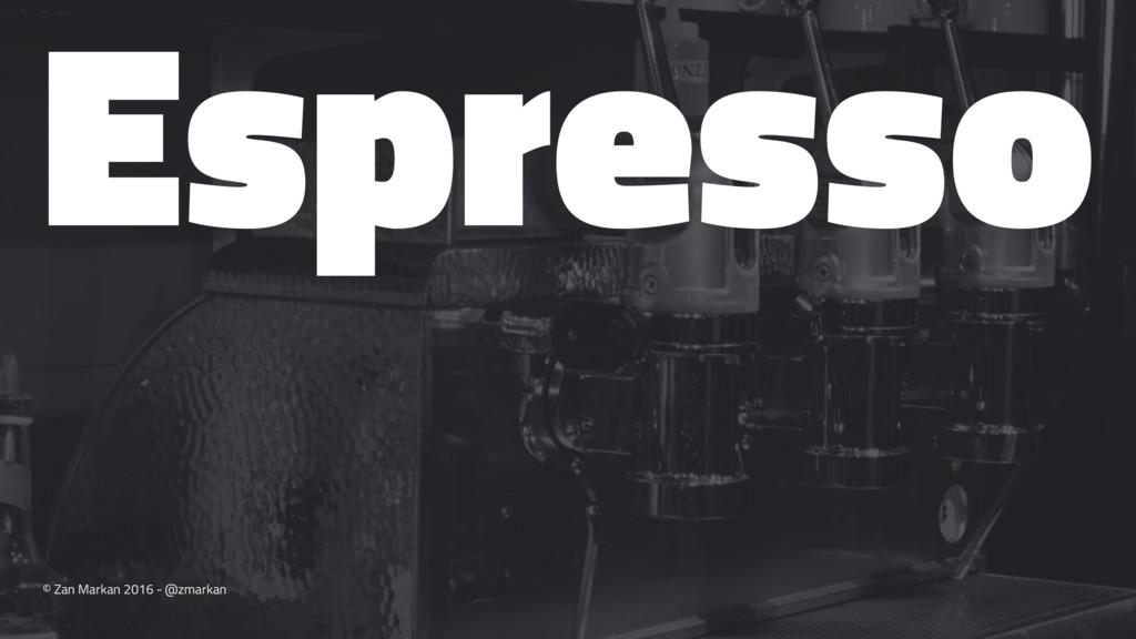 Espresso © Zan Markan 2016 - @zmarkan