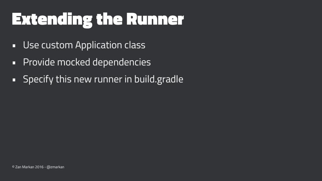 Extending the Runner • Use custom Application c...