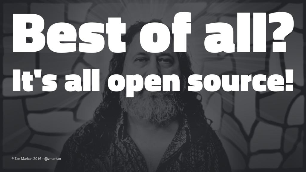 Best of all? It's all open source! © Zan Markan...